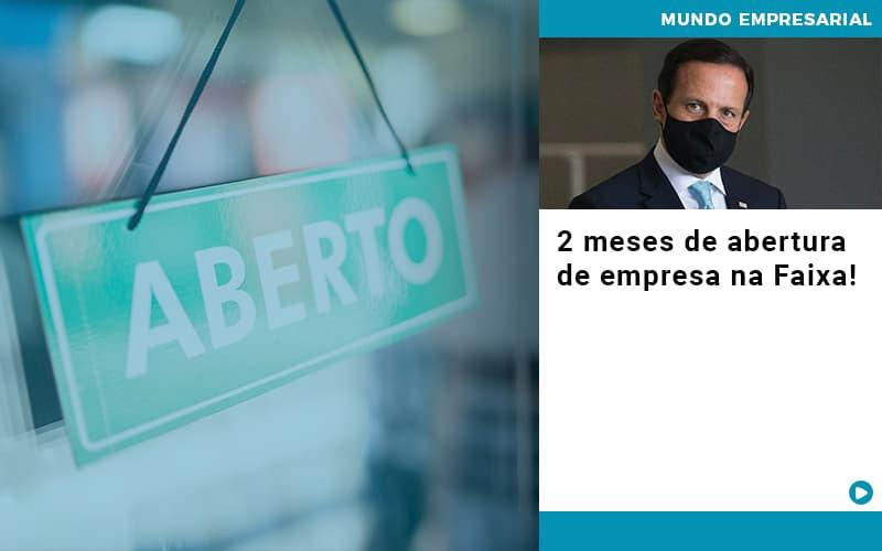 2 Meses De Abertura De Empresa Na Faixa - Contabilidade em Cascavel - PR   Visa Contabilidade