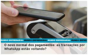 O Novo Normal Dos Pagamentos As Transacoes Por Whatsapp Estao Voltando - Contabilidade em Cascavel - PR | Visa Contabilidade