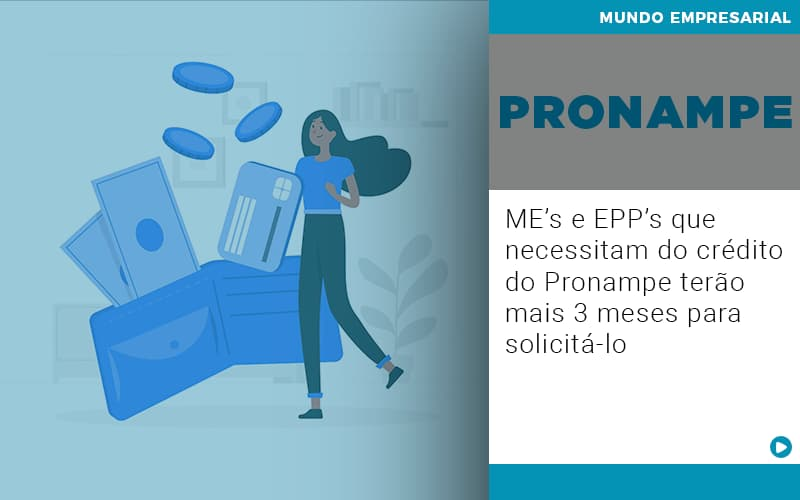 Me S E Epp S Que Necessitam Do Credito Pronampe Terao Mais 3 Meses Para Solicita Lo - Contabilidade em Cascavel - PR | Visa Contabilidade