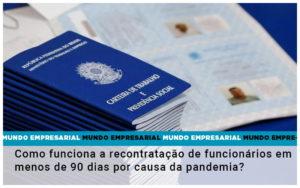 Como Funciona A Recontratacao De Funcionarios Em Menos De 90 Dias Por Causa Da Pandemia - Contabilidade em Cascavel - PR | Visa Contabilidade