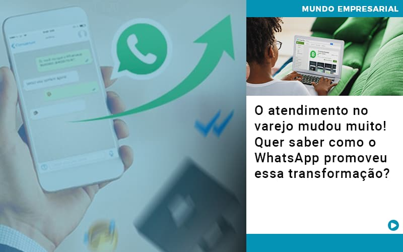 O Atendimento No Varejo Mudou Muito Quer Saber Como O Whatsapp Promoveu Essa Transformacao - Contabilidade em Cascavel - PR | Visa Contabilidade