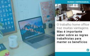 O Trabalho Home Office Traz Muitas Vantagens Mas E Importante Saber Sobre As Regras Trabalhistas Para Manter Os Beneficios - Contabilidade em Cascavel - PR | Visa Contabilidade