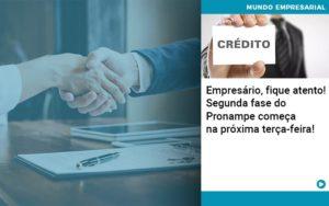 Empresario Fique Atento Segunda Fase Do Pronampe Comeca Na Proxima Terca Feira - Contabilidade em Cascavel - PR | Visa Contabilidade