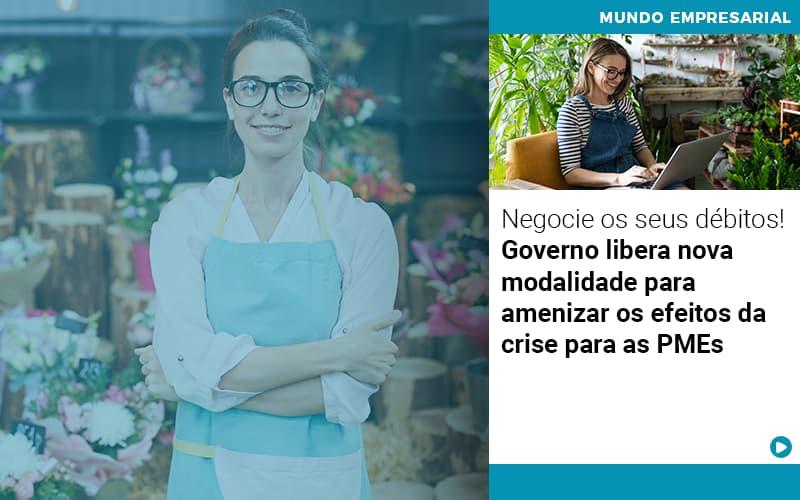 Negocie Os Seus Debitos Governo Libera Nova Modalidade Para Amenizar Os Efeitos Da Crise Para Pmes - Contabilidade em Cascavel - PR | Visa Contabilidade