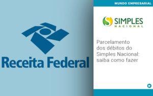 Parcelamento Dos Debitos Do Simples Nacional Saiba Como Fazer - Contabilidade em Cascavel - PR | Visa Contabilidade