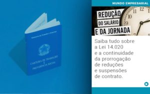 Saiba Tudo Sobre A Lei 14 020 E A Continuidade Da Prorrogacao De Reducoes E Suspensoes De Contrato - Contabilidade em Cascavel - PR | Visa Contabilidade