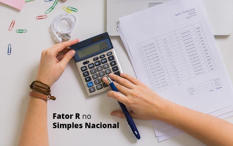 Descubra O Que E O Fator R No Simples Nacional E Como Calculalo Post (1) Quero Montar Uma Empresa - Contabilidade em Cascavel - PR | Visa Contabilidade