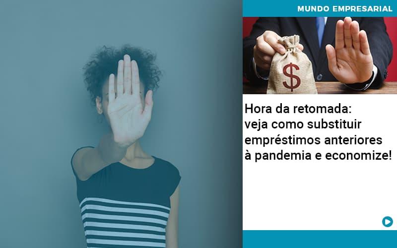 Hora Da Retomada Veja Como Substituir Emprestimos Anteriores A Pandemia E Economize Organização Contábil Lawini - Contabilidade em Cascavel - PR | Visa Contabilidade