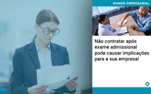 Nao Contratar Apos Exame Admissional Pode Causar Implicacoes Para Sua Empresa Organização Contábil Lawini - Contabilidade em Cascavel - PR | Visa Contabilidade
