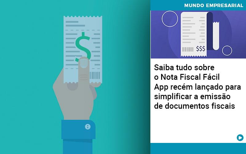 Saiba Tudo Sobre Nota Fiscal Facil App Recem Lancado Para Simplificar A Emissao De Documentos Fiscais - Contabilidade em Cascavel - PR | Visa Contabilidade