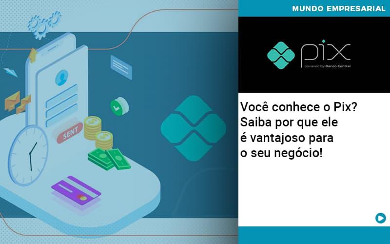 Voce Conhece O Pix Saiba Por Que Ele E Vantajoso Para O Seu Negocio Organização Contábil Lawini - Contabilidade em Cascavel - PR | Visa Contabilidade