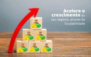 Acelere O Crescimento Do Seu Negocio Atraves Da Escalabilidade Post 1 Organização Contábil Lawini - Contabilidade em Cascavel - PR | Visa Contabilidade