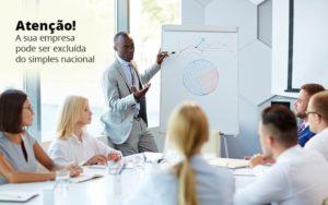Atencao A Sua Empresa Pode Ser Exluida Do Seimples Nacional Post 1 Organização Contábil Lawini - Contabilidade em Cascavel - PR | Visa Contabilidade