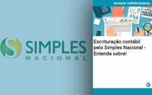 Escrituracao Contabil Pelo Simples Nacional Entenda Sobre Organização Contábil Lawini - Contabilidade em Cascavel - PR   Visa Contabilidade
