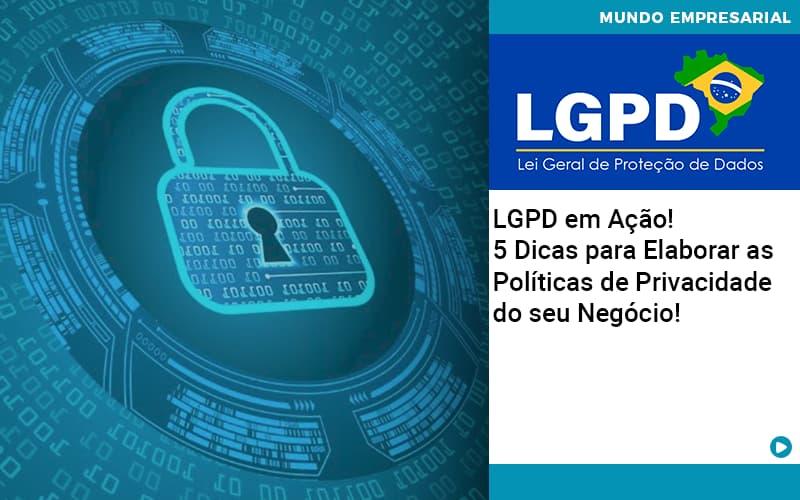 Lgpd Em Acao 5 Dicas Para Elaborar As Politicas De Privacidade Do Seu Negocio Organização Contábil Lawini - Contabilidade em Cascavel - PR | Visa Contabilidade
