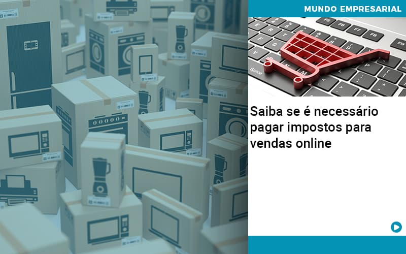 Saiba Se E Necessario Pagar Impostos Para Vendas Online Organização Contábil Lawini - Contabilidade em Cascavel - PR   Visa Contabilidade
