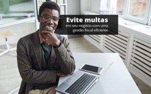 Evite Multas Em Seu Negocio Com Uma Gestao Fiscal Eficiente Post 1 Organização Contábil Lawini - Contabilidade em Cascavel - PR | Visa Contabilidade