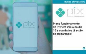 Pleno Funcionamento Do Pix Terá Início No Dia 16 E Comércios Já Estão Se Preparando Organização Contábil Lawini - Contabilidade em Cascavel - PR | Visa Contabilidade