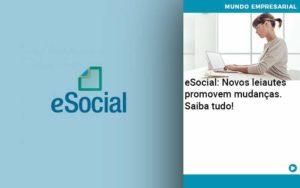 E Social Novos Leiautes Promovem Mudancas Saiba Tudo Organização Contábil Lawini - Contabilidade em Cascavel - PR | Visa Contabilidade