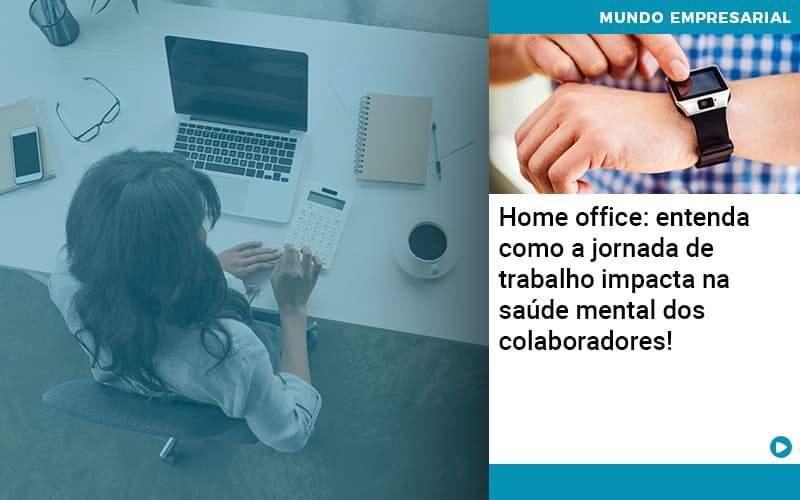Home Office Entenda Como A Jornada De Trabalho Impacta Na Saude Mental Dos Colaboradores Organização Contábil Lawini - Contabilidade em Cascavel - PR | Visa Contabilidade