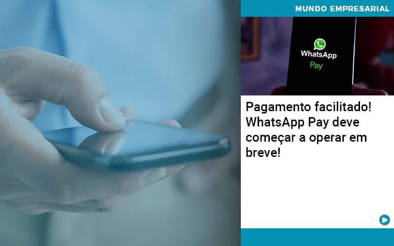 Pagamento Facilitado Whatsapp Pay Deve Comecar A Operar Em Breve Organização Contábil Lawini - Contabilidade em Cascavel - PR | Visa Contabilidade