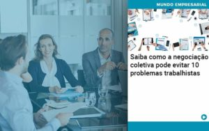 Saiba Como A Negociacao Coletiva Pode Evitar 10 Problemas Trabalhista Organização Contábil Lawini - Contabilidade em Cascavel - PR | Visa Contabilidade